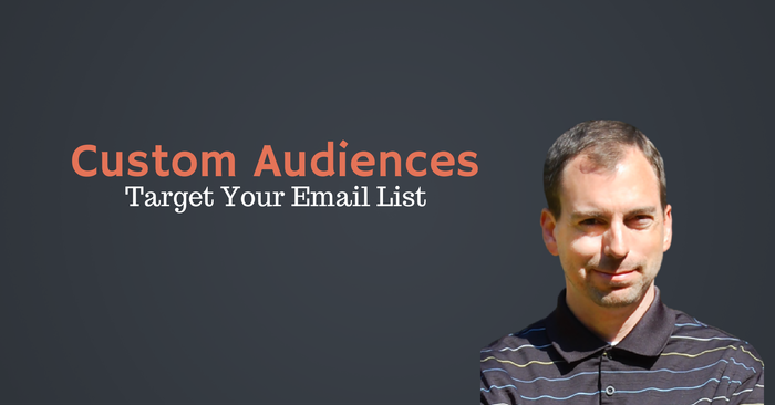 How To Build a Facebook Custom Audience From Your Email List