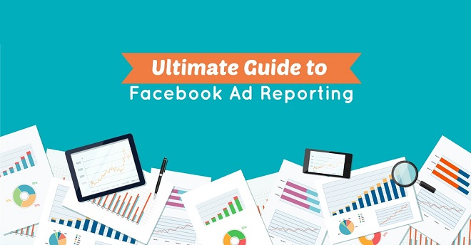 Ultimate Guide To Facebook Ad Reporting