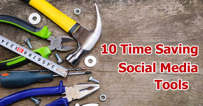 10 Social Media Tools That Will Save You Tons Of Time