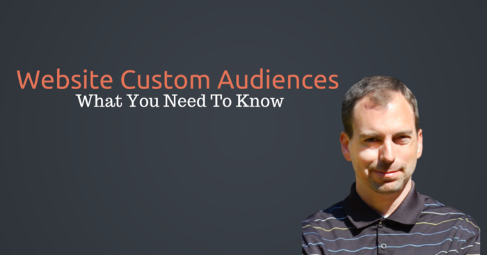 Website Custom Audiences – What You Need To Know