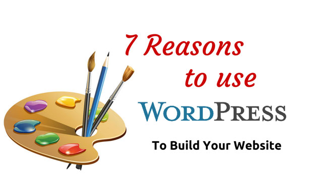 7 Reasons To Use WordPress To Build Your Website