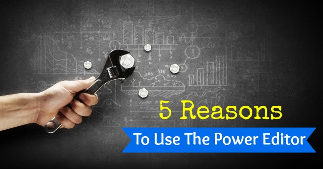 5 reasons to use the facebook power editor