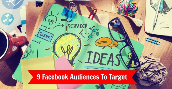 9 audiences to target with facebook ads
