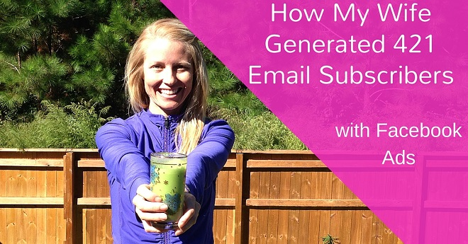 how my wife generated 421 email subscribers with facebook ads
