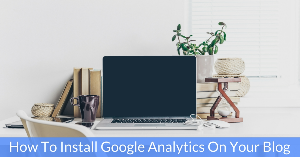 How To Install Google Analytics On Your Blog