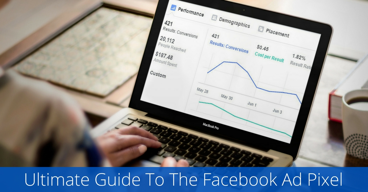 Ultimate Guide To The Facebook Ad Pixel