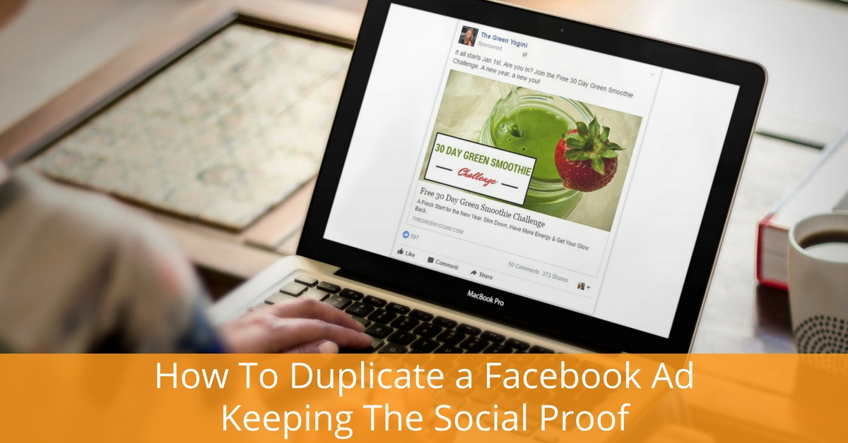 How To Duplicate a Facebook Ad Keeping The Social Proof
