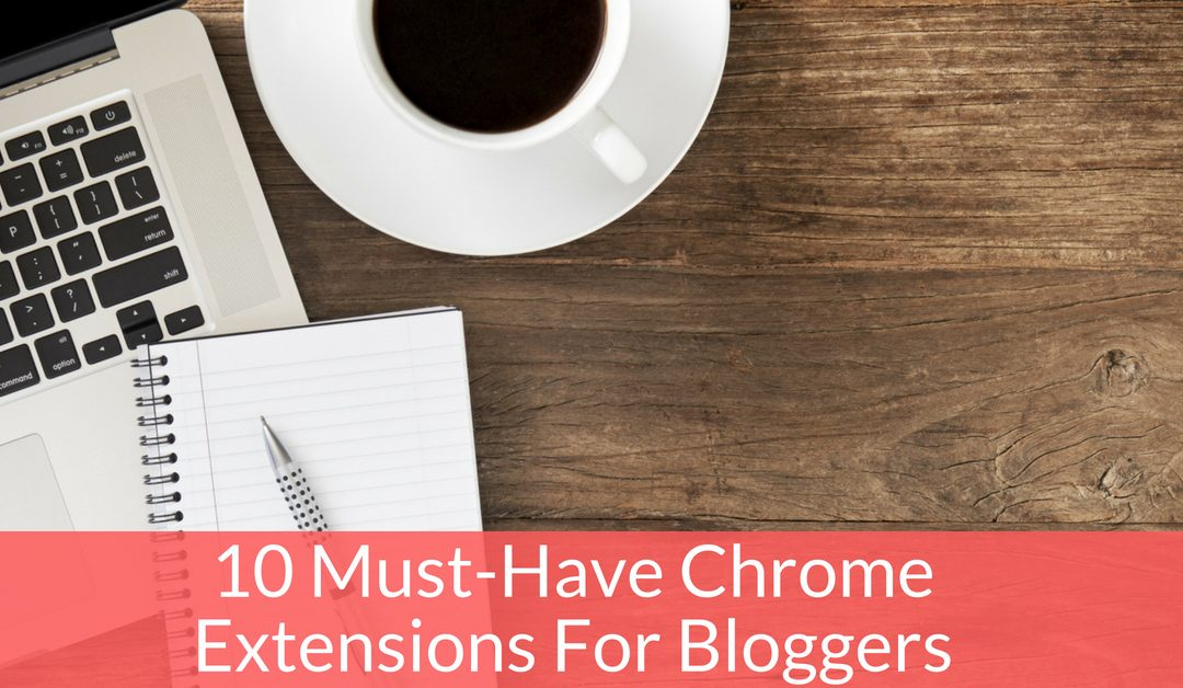 10 Must-Have Chrome Extensions Every Blogger Needs
