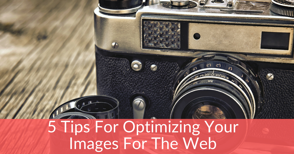 5 Tips For Optimizing Your Images For The Web