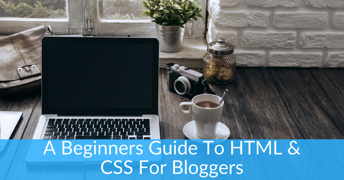 the beginners guide to html and css for bloggers