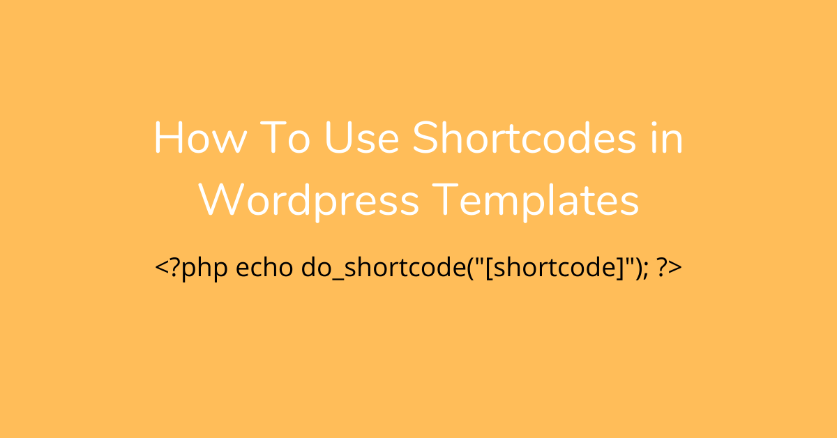 How To Use Shortcodes in Wordpress Templates