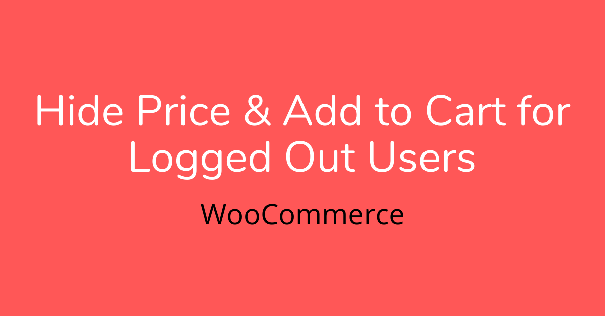Hide Price & Add to Cart for Logged Out Users